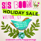 SIS BOOM Holiday Sale, Wilton, December 4, 5, and 6